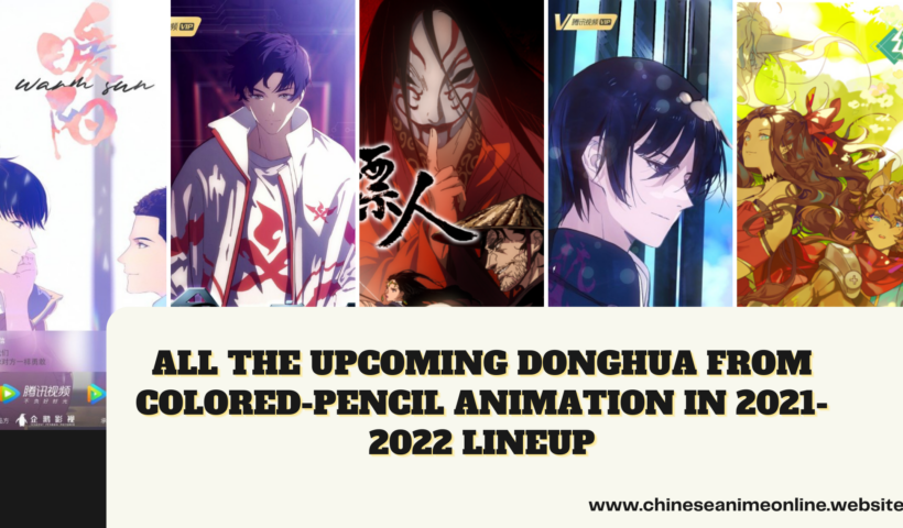 All the Upcoming Donghua from Colored-Pencil Animation in 2021-2022 Lineup